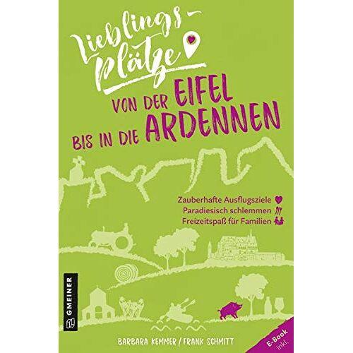 Barbara Kemmer - Lieblingsplätze von der Eifel bis in die Ardennen (Lieblingsplätze im GMEINER-Verlag) - Preis vom 14.10.2021 04:57:22 h