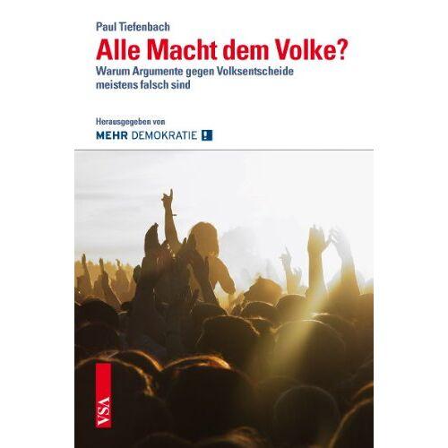 Paul Tiefenbach - Alle Macht dem Volke?: Warum Argumente gegen Volksentscheide meistens falsch sind - Preis vom 18.06.2021 04:47:54 h