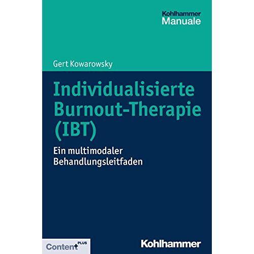 Gert Kowarowsky - Individualisierte Burnout-Therapie (IBT): Ein multimodaler Behandlungsleitfaden - Preis vom 15.09.2021 04:53:31 h