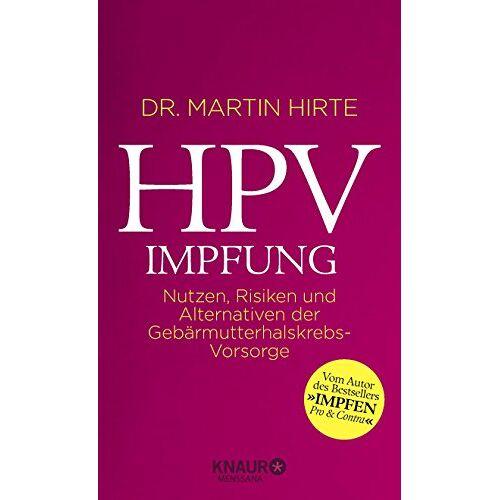 Hirte, Dr. Martin - HPV-Impfung: Nutzen, Risiken und Alternativen von Gebärmutterhals-Krebsvorsorge - Preis vom 18.06.2021 04:47:54 h