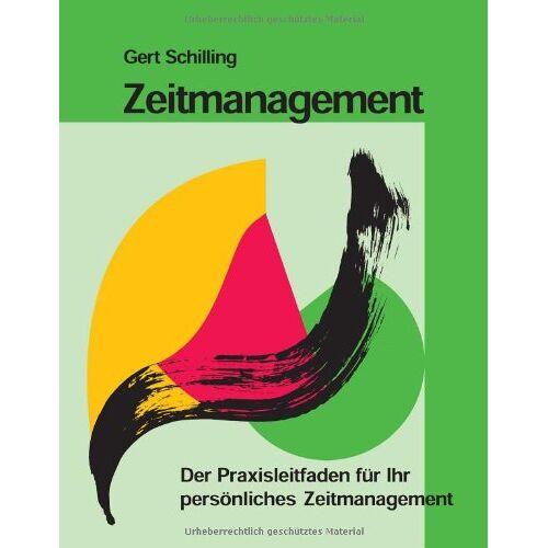 Gert Schilling - Zeitmanagement: Der Praxisleitfaden für Ihr persönliches Zeitmanagement - Preis vom 23.07.2021 04:48:01 h