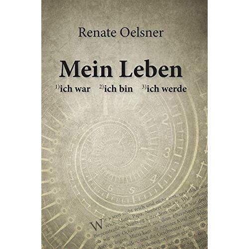 Renate Oelsner - Mein Leben: 1)ich war - 2)ich bin - 3)ich werde - Preis vom 19.06.2021 04:48:54 h