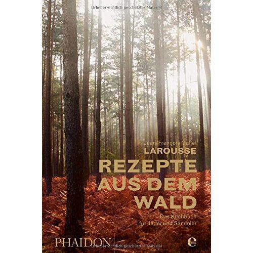 Jean-François Mallet - Larousse - Rezepte aus dem Wald: Das Kochbuch für Jäger und Sammler - Preis vom 15.06.2021 04:47:52 h