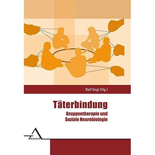 Ralf Vogt - Täterbindung: Gruppentherapie und Soziale Neurobiologie - Preis vom 10.10.2021 04:54:13 h