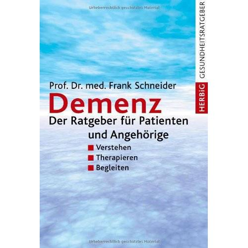 Frank Schneider - Demenz: Der Ratgeber für Patienten und Angehörige: Verstehen, Therapieren, Begleiten - Preis vom 16.06.2021 04:47:02 h
