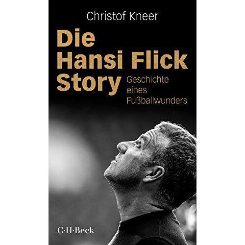 Christof Kneer - Die Hansi Flick Story: Geschichte eines Fußballwunders (Beck Paperback) - Preis vom 15.06.2021 04:47:52 h