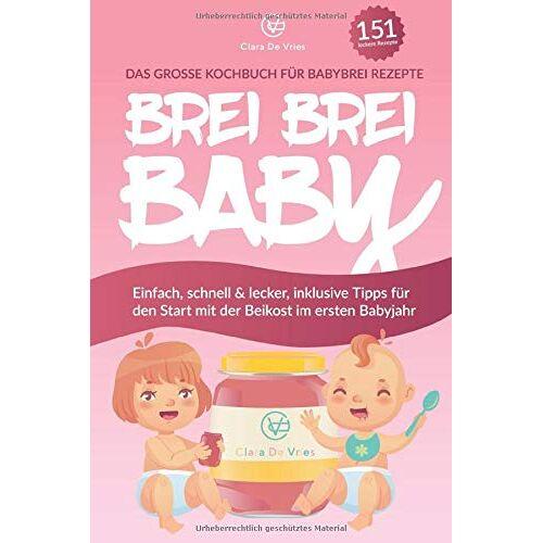 Clara de Vries - BREI BREI BABY - Das große Kochbuch für Babybrei Rezepte: Einfach, schnell & lecker zum selber kochen mit über 151 Beikost Rezepten. Inklusive Tipps für den Start mit der Beikost im ersten Babyjahr - Preis vom 21.06.2021 04:48:19 h