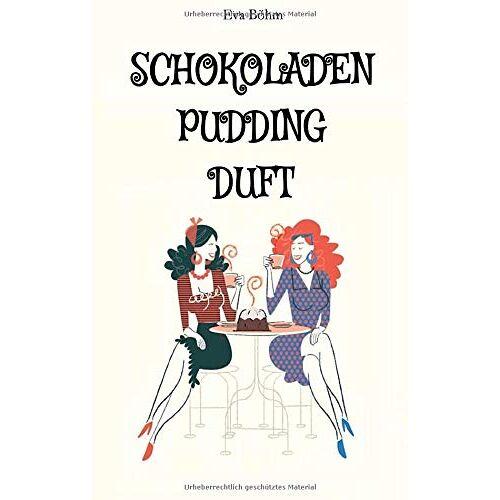 Eva Böhm - Schokoladenpuddingduft - Preis vom 12.10.2021 04:55:55 h