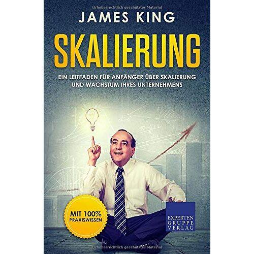 James King - Skalierung: Ein Leitfaden für Anfänger über Skalierung und Wachstum Ihres Unternehmens - Preis vom 15.10.2021 04:56:39 h