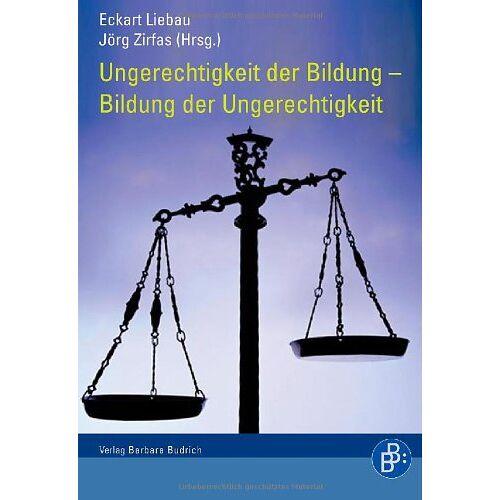 Eckart Liebau - Ungerechtigkeit der Bildung - Bildung der Ungerechtigkeit - Preis vom 15.06.2021 04:47:52 h