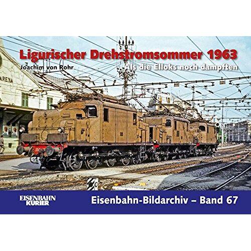 Joachim von Rohr - Ligurischer Drehstromsommer 1963: Als die Elloks noch dampften (Eisenbahn-Bildarchiv) - Preis vom 02.08.2021 04:48:42 h