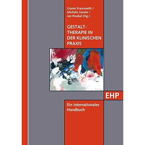 Gianni Francesetti - Gestalttherapie in der klinischen Praxis: Ein internationales Handbuch (EHP - Edition Humanistische Psychologie) - Preis vom 01.08.2021 04:46:09 h