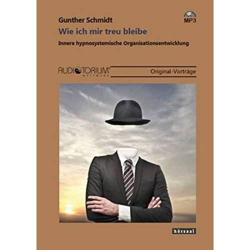 Gunther Schmidt - Wie ich mir treu bleibe: Innere hypnosystemische Organisationsentwicklung - Preis vom 15.06.2021 04:47:52 h