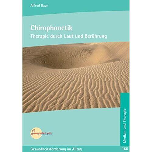 Alfred Baur - Chirophonetik: Therapie durch Laut und Berührung (Beiträge für eine bewusste Lebensführung in Gesundheit und Krankheit) - Preis vom 19.06.2021 04:48:54 h