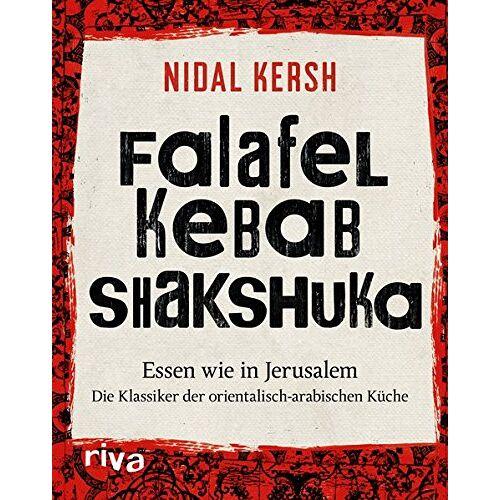 Nidal Kersh - Falafel, Kebab, Shakshuka: Essen wie in Jerusalem. Die Klassiker der orientalisch-arabischen Küche - Preis vom 19.06.2021 04:48:54 h