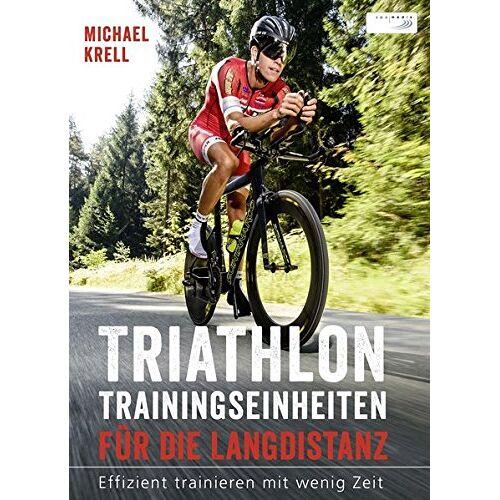 Michael Krell - Triathlon-Trainingseinheiten für die Langdistanz: Effizient trainieren mit wenig Zeit - Preis vom 09.06.2021 04:47:15 h