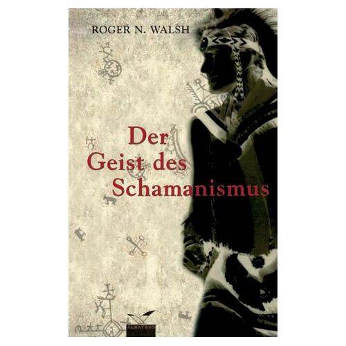Walsh, Roger N. - Der Geist des Schamanismus - Preis vom 01.08.2021 04:46:09 h
