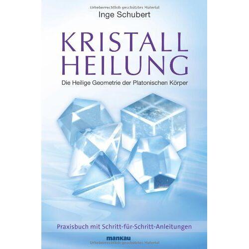Inge Schubert - Kristallheilung - Die Heilige Geometrie der Platonischen Körper: Praxisbuch mit Schritt-für-Schritt-Anleitungen - Preis vom 22.09.2021 05:02:28 h