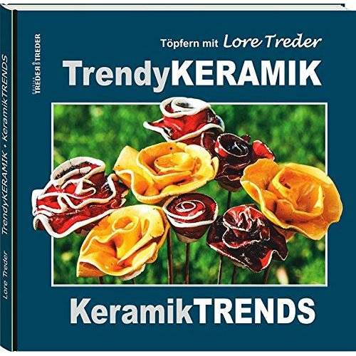 Lore Treder - Töpfern mit Lore Treder: Trendy KERAMIK   Keramik TRENDS - Preis vom 21.06.2021 04:48:19 h