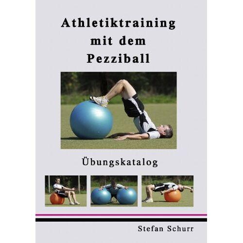 Stefan Schurr - Athletiktraining mit dem Pezziball: Übungskatalog - Preis vom 12.06.2021 04:48:00 h
