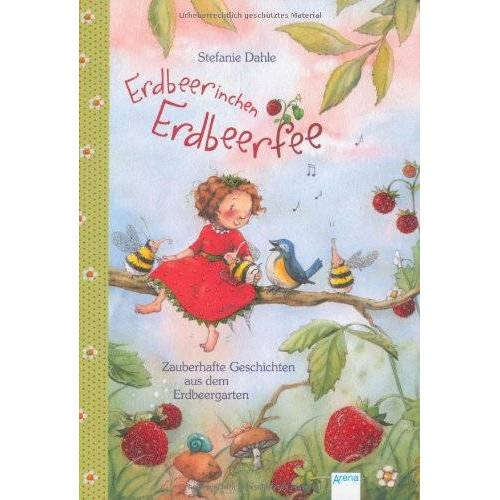 Stefanie Dahle - Erdbeerinchen Erdbeerfee: Zauberhafte Geschichten aus dem Erdbeergarten - Preis vom 15.09.2021 04:53:31 h