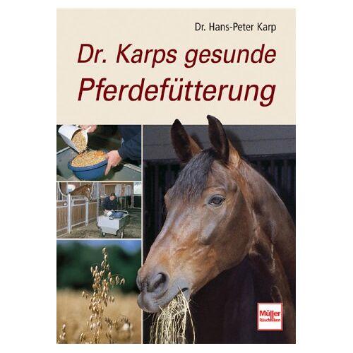 Hans-Peter Karp - Dr. Karps gesunde Pferdefütterung - Preis vom 16.06.2021 04:47:02 h