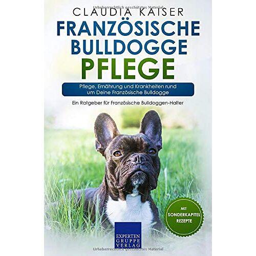 Claudia Kaiser - Französische Bulldogge Pflege: Pflege, Ernährung und Krankheiten rund um Deine Französische Bulldogge (Bulldogge Band, Band 3) - Preis vom 27.07.2021 04:46:51 h