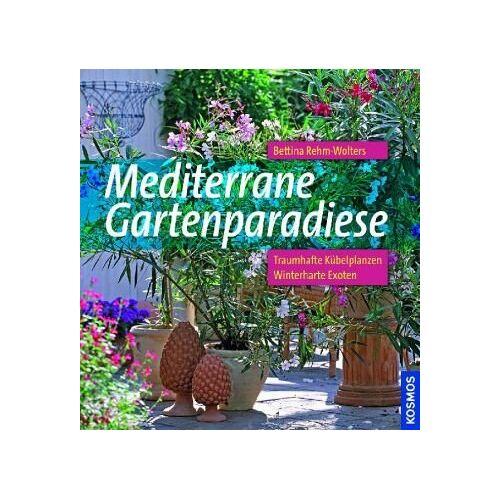 Bettina Rehm-Wolters - Mediterrane Gartenparadiese: Traumhafte Kübelpflanzen, winterharte Exoten - Preis vom 16.06.2021 04:47:02 h