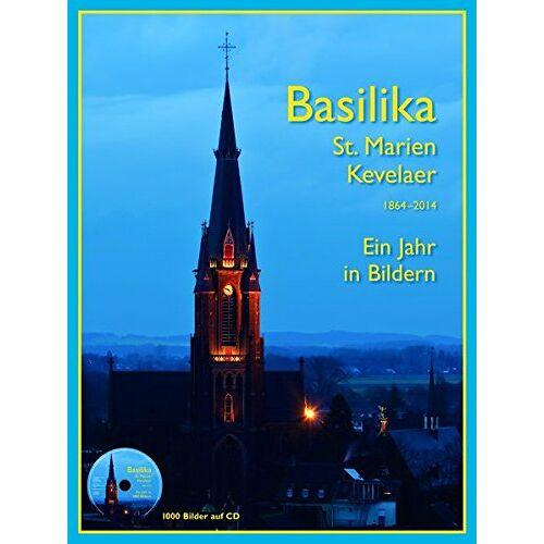 Kevelaer Katholische Kirchengemeinde St. Marien - Basilika St. Marien Kevelaer 1864-2014: Ein Jahr in Bildern - Preis vom 09.06.2021 04:47:15 h