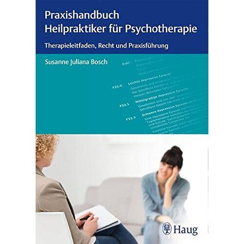 Bosch, Susanne Juliana - Praxishandbuch Heilpraktiker für Psychotherapie: Therapieleitfaden, Recht und Praxisführung - Preis vom 24.07.2021 04:46:39 h