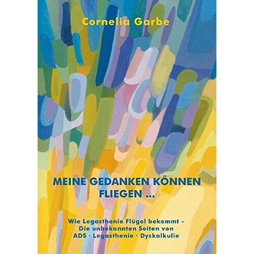 Cornelia Garbe - Meine Gedanken können fliegen...: Wie Legasthenie Flügel bekommt - Die unbekannten Seiten von ADS - Legasthenie - Dyskalkulie - Preis vom 11.10.2021 04:51:43 h