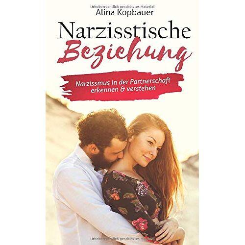 Alina Kopbauer - Narzisstische Beziehung: Narzissmus in der Partnerschaft erkennen & verstehen - Preis vom 19.06.2021 04:48:54 h