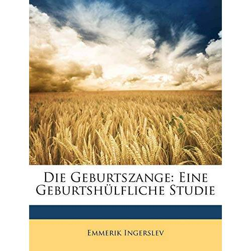 Emmerik Ingerslev - Ingerslev, E: Geburtszange: eine geburtshülfliche Studie - Preis vom 22.06.2021 04:48:15 h