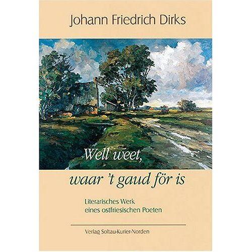 Dirks, Johann F - Well weet, waar 't gaud för is: Literarisches Werk eines ostfriesischen Poeten - Preis vom 21.06.2021 04:48:19 h