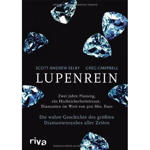 Selby, Scott Andrew - Lupenrein: Die wahre Geschichte des größten Diamantenraubes aller Zeiten - Preis vom 30.07.2021 04:46:10 h