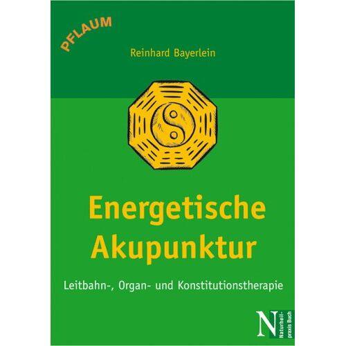Reinhard Bayerlein - Energetische Akupunktur: Leitbahn-, Organ- und Konstitutionstherapie - Preis vom 16.10.2021 04:56:05 h