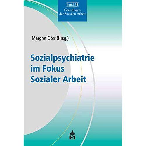 Margret Dörr - Sozialpsychiatrie im Fokus Sozialer Arbeit (Grundlagen der Sozialen Arbeit) - Preis vom 19.06.2021 04:48:54 h