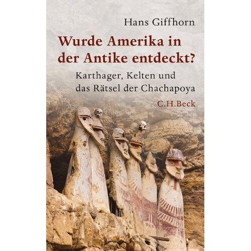 Hans Giffhorn - Wurde Amerika in der Antike entdeckt?: Karthager, Kelten und das Rätsel der Chachapoya - Preis vom 16.06.2021 04:47:02 h