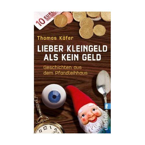 Thomas Käfer - Lieber Kleingeld als kein Geld: Geschichten aus dem Pfandleihhaus - Preis vom 16.06.2021 04:47:02 h