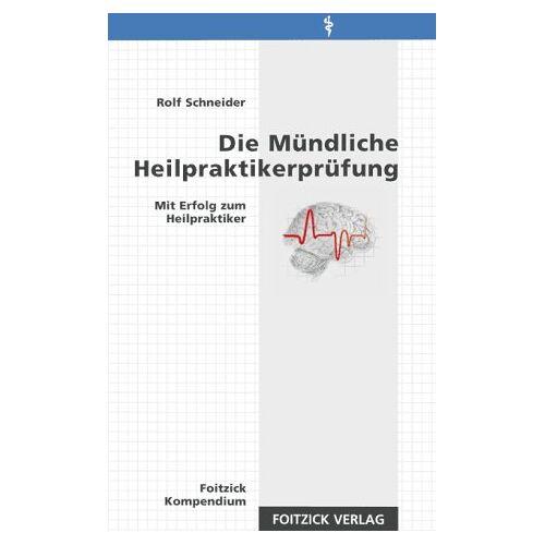 Rolf Schneider - Die Mündliche Heilpraktikerprüfung. Mit Erfolg zum Heilpraktiker - Preis vom 22.06.2021 04:48:15 h