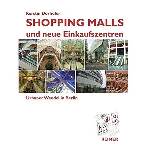 Kerstin Dörhöfer - Shopping Malls und neue Einkaufszentren: Urbaner Wandel in Berlin - Preis vom 20.09.2021 04:52:36 h
