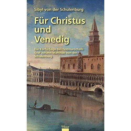 Schulenburg, Sibyl von der - Für Christus und Venedig: Die Korfu-Saga des Feldmarschalls Graf Johann Matthias von der Schulenburg - Preis vom 21.06.2021 04:48:19 h