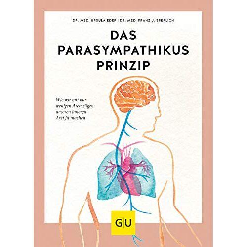 Ursula Eder - Das Parasympathikus-Prinzip: Wie wir mit wenigen Atemzügen unseren inneren Arzt fit machen (GU Einzeltitel Gesundheit/Alternativheilkunde) - Preis vom 19.06.2021 04:48:54 h