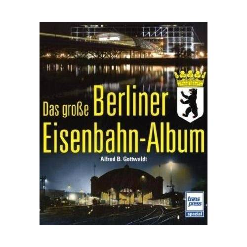 Gottwaldt, Alfred B. - Das große Berliner Eisenbahn-Album - Preis vom 21.10.2021 04:59:32 h