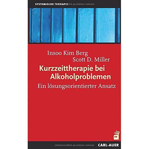 Berg, Insoo Kim - Kurzzeittherapie bei Alkoholproblemen: Ein lösungsorientierter Ansatz - Preis vom 01.08.2021 04:46:09 h