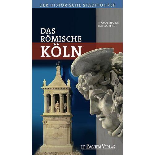 Thomas Fischer - Das römische Köln - Preis vom 29.07.2021 04:48:49 h