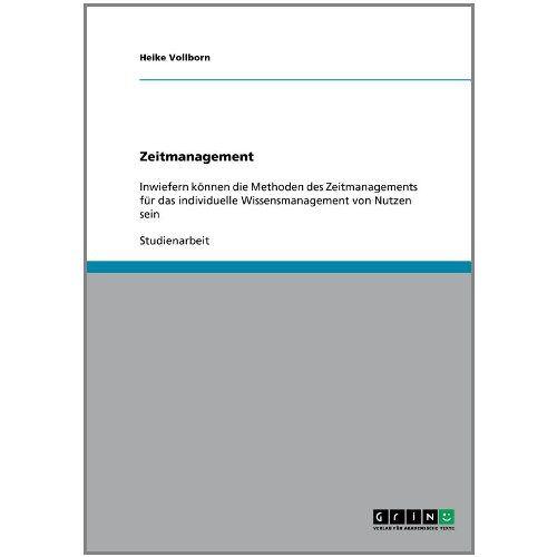 Heike Vollborn - Zeitmanagement: Inwiefern können die Methoden des Zeitmanagements für das individuelle Wissensmanagement von Nutzen sein - Preis vom 18.10.2021 04:54:15 h