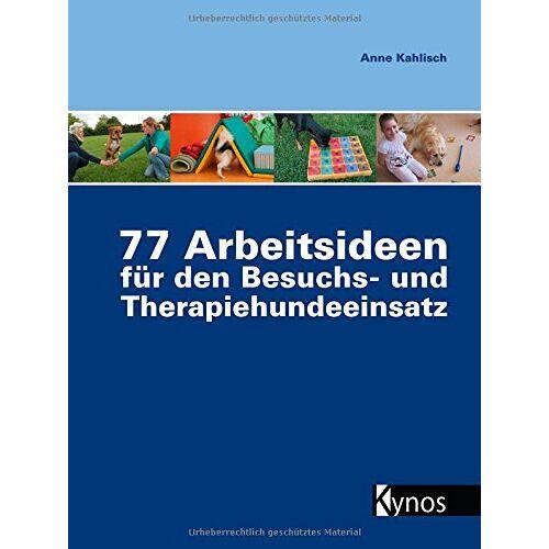 Anne Kahlisch - 77 Arbeitsideen für den Besuch- und Therapiehundeeinsatz - Preis vom 10.09.2021 04:52:31 h