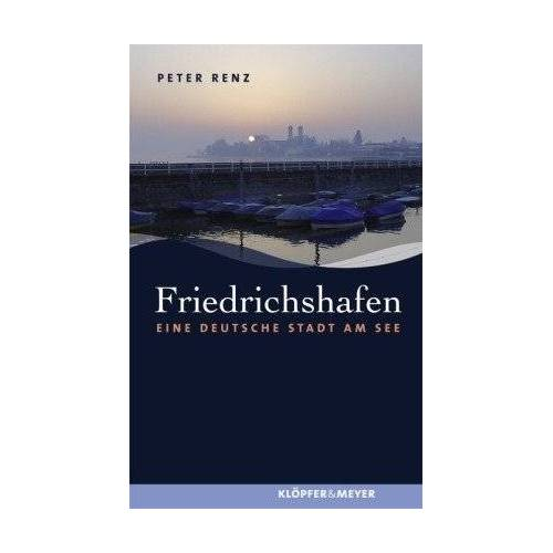 Peter Renz - Friedrichshafen: Eine deutsche Stadt am See - Preis vom 20.06.2021 04:47:58 h