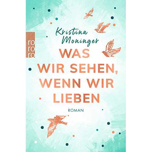 Kristina Moninger - Was wir sehen, wenn wir lieben - Preis vom 19.06.2021 04:48:54 h
